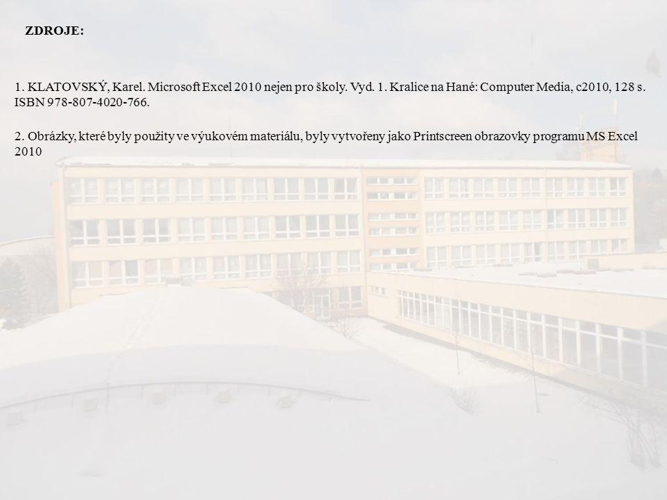 ZDROJE: 2. Obrázky, které byly použity ve výukovém materiálu, byly vytvořeny jako Printscreen obrazovky programu MS Excel 2010 1. KLATOVSKÝ, Karel. Mi