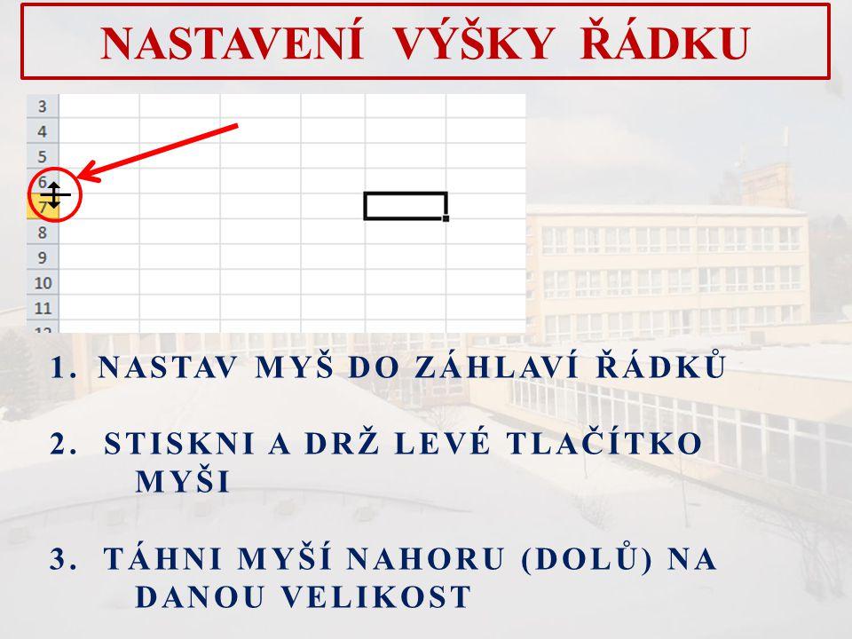 NASTAVENÍ VÝŠKY ŘÁDKU  1.NASTAV MYŠ DO ZÁHLAVÍ ŘÁDKŮ 2.