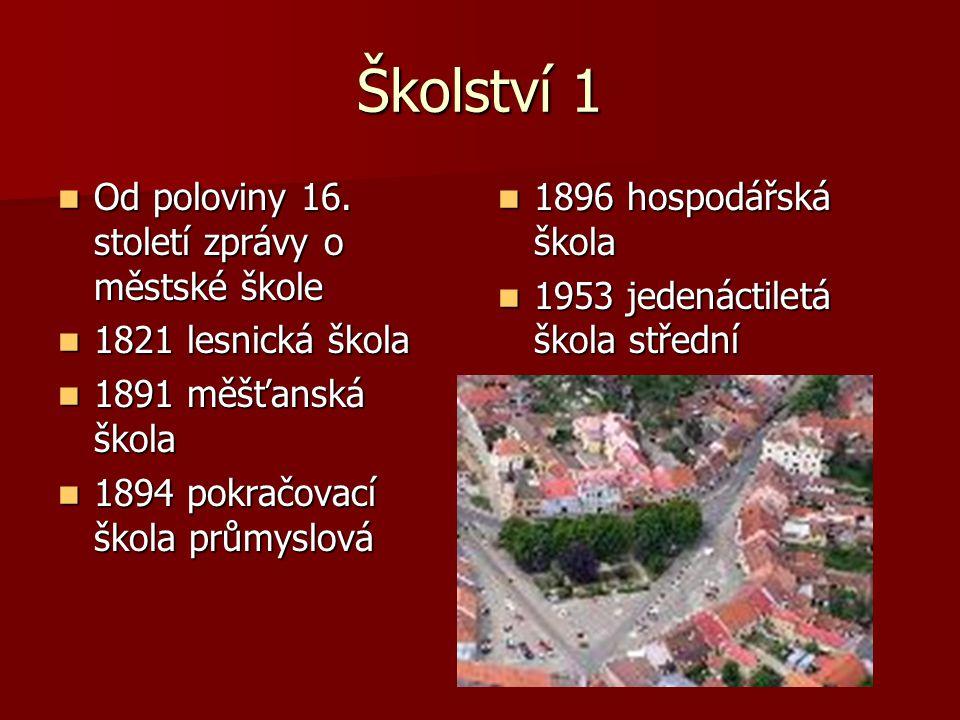 Školství 1 Od poloviny 16.století zprávy o městské škole Od poloviny 16.