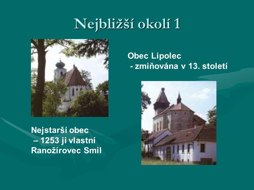Nejbližší okolí 1 Nejstarší obec – 1253 ji vlastní Ranožírovec Smil Obec Lipolec - zmiňována v 13.