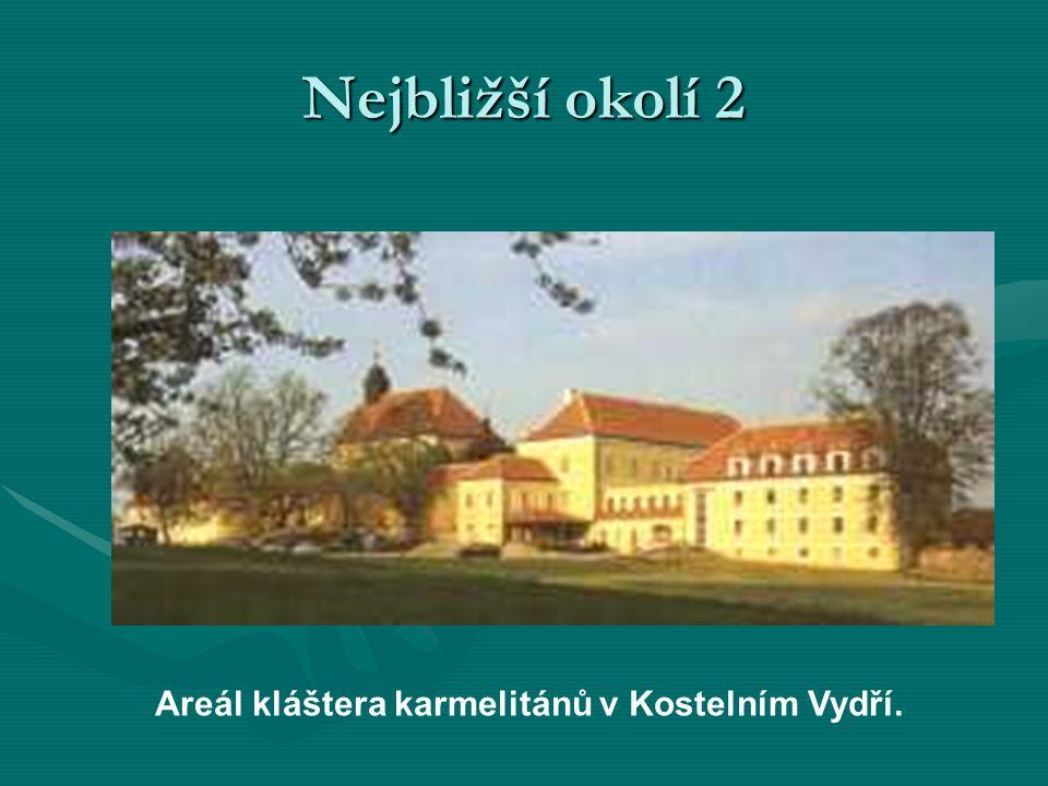Nejbližší okolí 2 Areál kláštera karmelitánů v Kostelním Vydří.