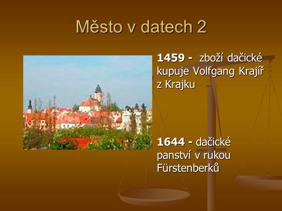 Město v datech 2 1459 - zboží dačické kupuje Volfgang Krajíř z Krajku 1644 - dačické panství v rukou Fürstenberků
