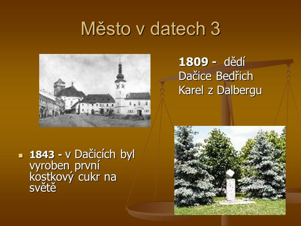 Město v datech 3 1843 - v Dačicích byl vyroben první kostkový cukr na světě 1843 - v Dačicích byl vyroben první kostkový cukr na světě 1809 - dědí Dačice Bedřich Karel z Dalbergu