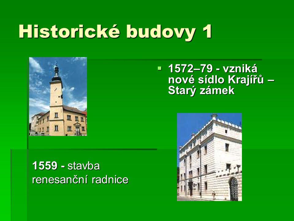Historické budovy 1  1572–79 - vzniká nové sídlo Krajířů – Starý zámek 1559 - stavba renesanční radnice
