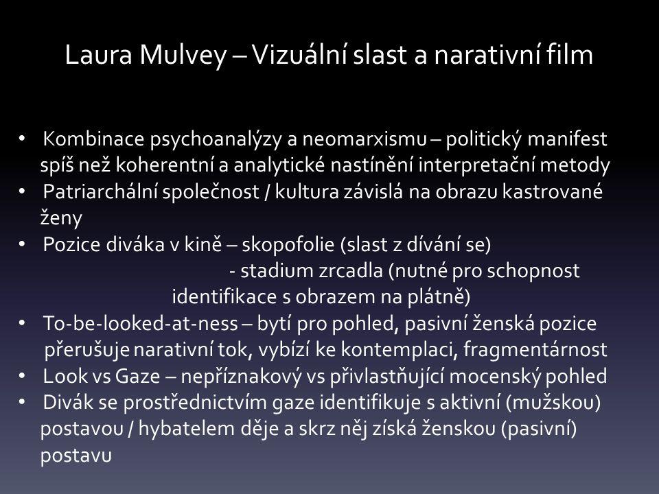 Laura Mulvey – Vizuální slast a narativní film Kombinace psychoanalýzy a neomarxismu – politický manifest spíš než koherentní a analytické nastínění i