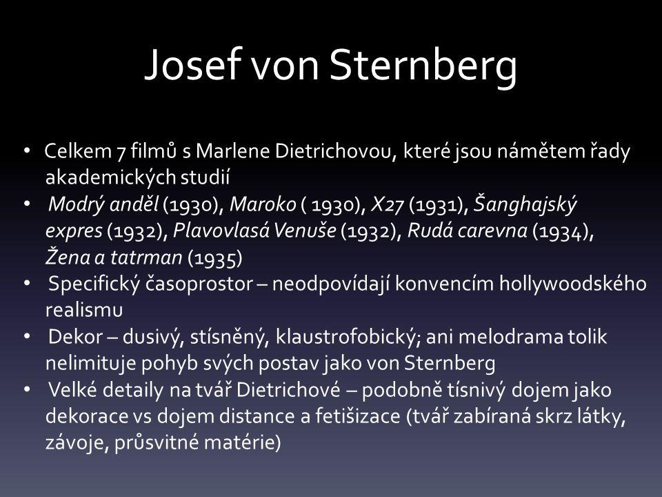 Josef von Sternberg Celkem 7 filmů s Marlene Dietrichovou, které jsou námětem řady akademických studií Modrý anděl (1930), Maroko ( 1930), X27 (1931),