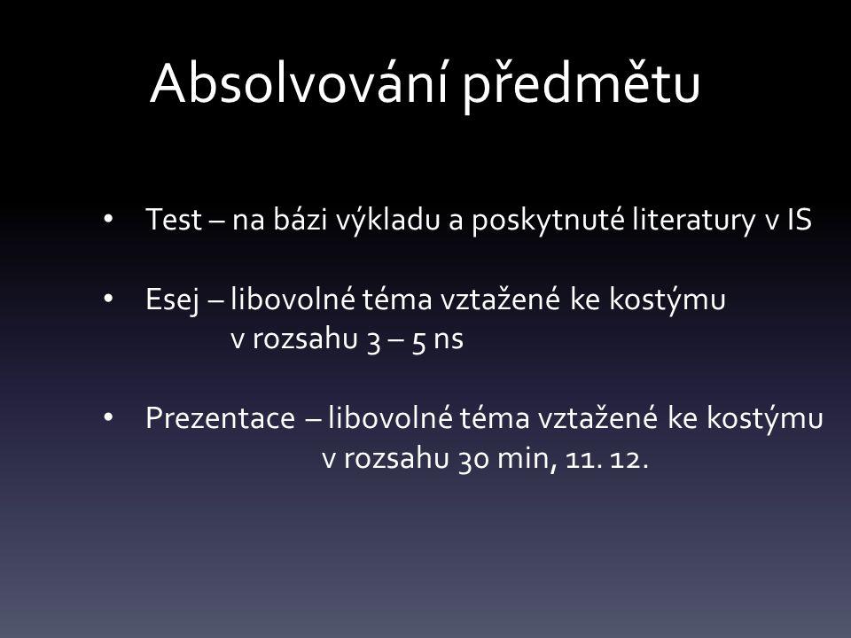 Absolvování předmětu Test – na bázi výkladu a poskytnuté literatury v IS Esej – libovolné téma vztažené ke kostýmu v rozsahu 3 – 5 ns Prezentace – lib