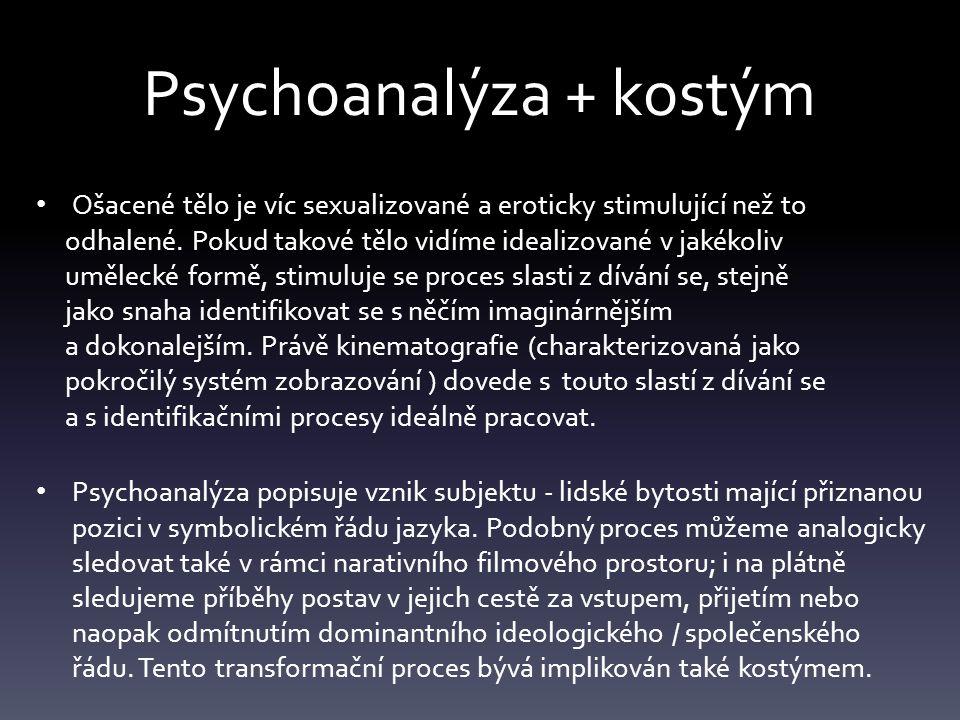 Psychoanalýza + kostým Ošacené tělo je víc sexualizované a eroticky stimulující než to odhalené. Pokud takové tělo vidíme idealizované v jakékoliv umě