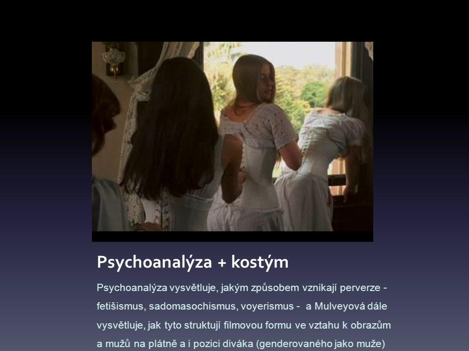 Psychoanalýza + kostým Psychoanalýza vysvětluje, jakým způsobem vznikají perverze - fetišismus, sadomasochismus, voyerismus - a Mulveyová dále vysvětl