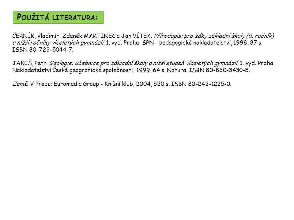 P OUŽITÁ LITERATURA : ČERNÍK, Vladimír, Zdeněk MARTINEC a Jan VÍTEK. Přírodopis: pro žáky základní školy (9. ročník) a nižší ročníky víceletých gymnáz