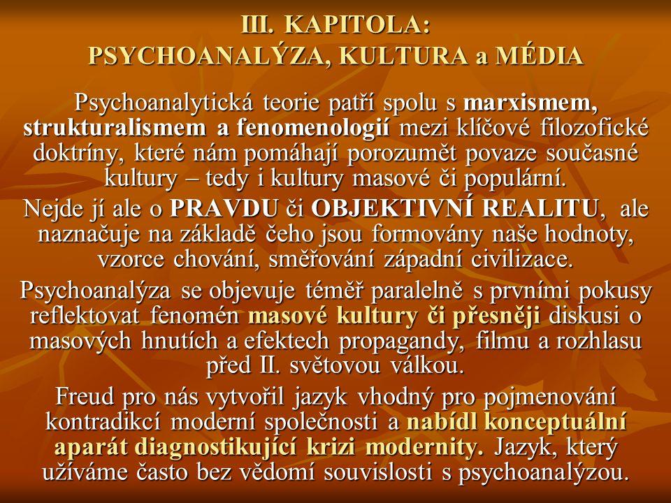 III. KAPITOLA: PSYCHOANALÝZA, KULTURA a MÉDIA Psychoanalytická teorie patří spolu s marxismem, strukturalismem a fenomenologií mezi klíčové filozofick