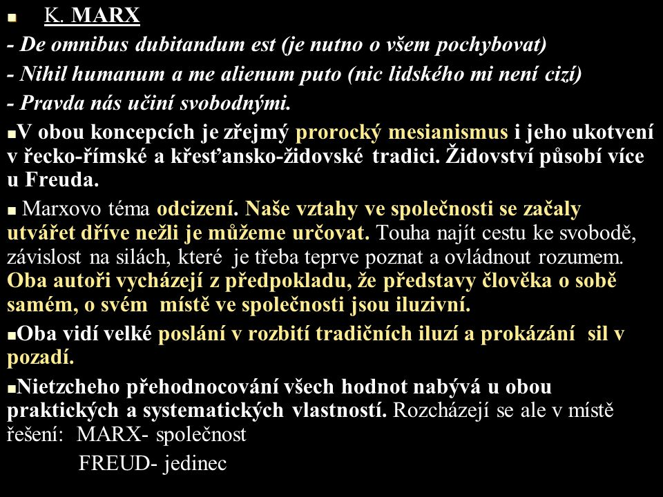 K. MARX - De omnibus dubitandum est (je nutno o všem pochybovat) - Nihil humanum a me alienum puto (nic lidského mi není cizí) - Pravda nás učiní svob