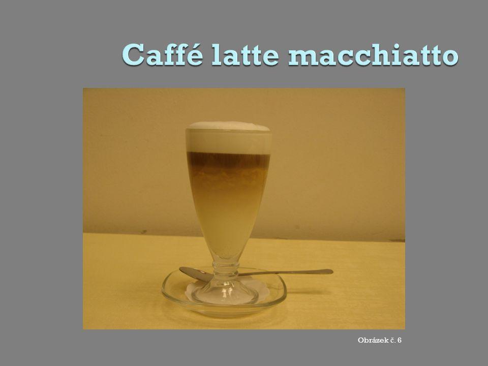 Seznam obrázk ů Obrázek č.1: Caffé latte macchiatto – foto: autorka práce Obrázek č.