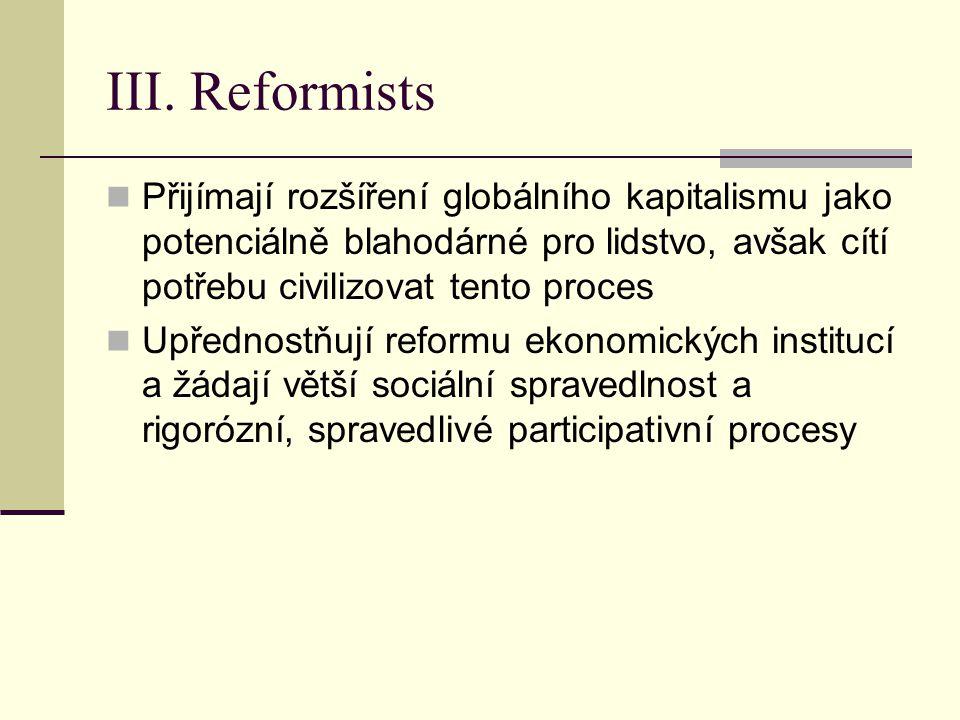III. Reformists Přijímají rozšíření globálního kapitalismu jako potenciálně blahodárné pro lidstvo, avšak cítí potřebu civilizovat tento proces Upředn