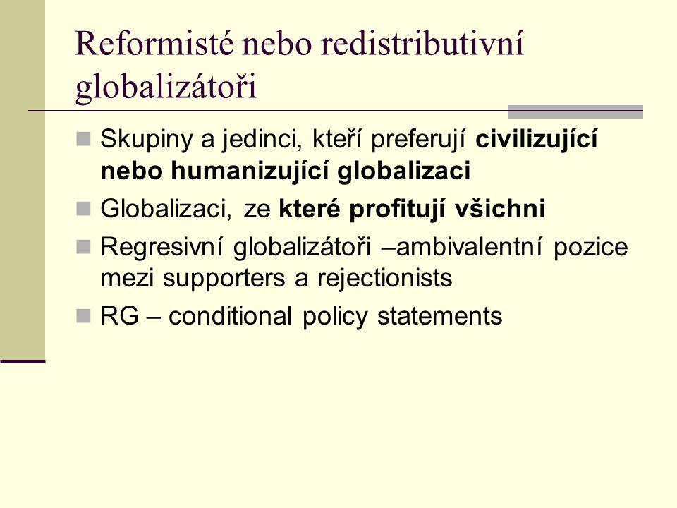 Reformisté nebo redistributivní globalizátoři Skupiny a jedinci, kteří preferují civilizující nebo humanizující globalizaci Globalizaci, ze které profitují všichni Regresivní globalizátoři –ambivalentní pozice mezi supporters a rejectionists RG – conditional policy statements