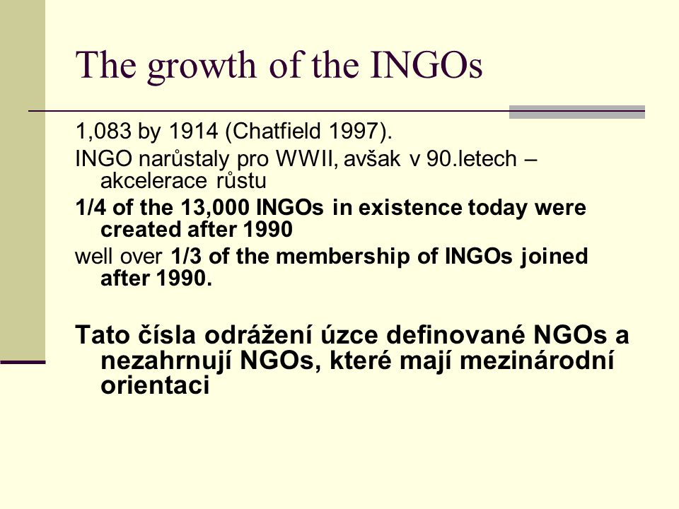 The growth of the INGOs 1,083 by 1914 (Chatfield 1997). INGO narůstaly pro WWII, avšak v 90.letech – akcelerace růstu 1/4 of the 13,000 INGOs in exist