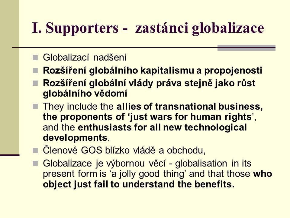 I. Supporters - zastánci globalizace Globalizací nadšeni Rozšíření globálního kapitalismu a propojenosti Rozšíření globální vlády práva stejně jako rů