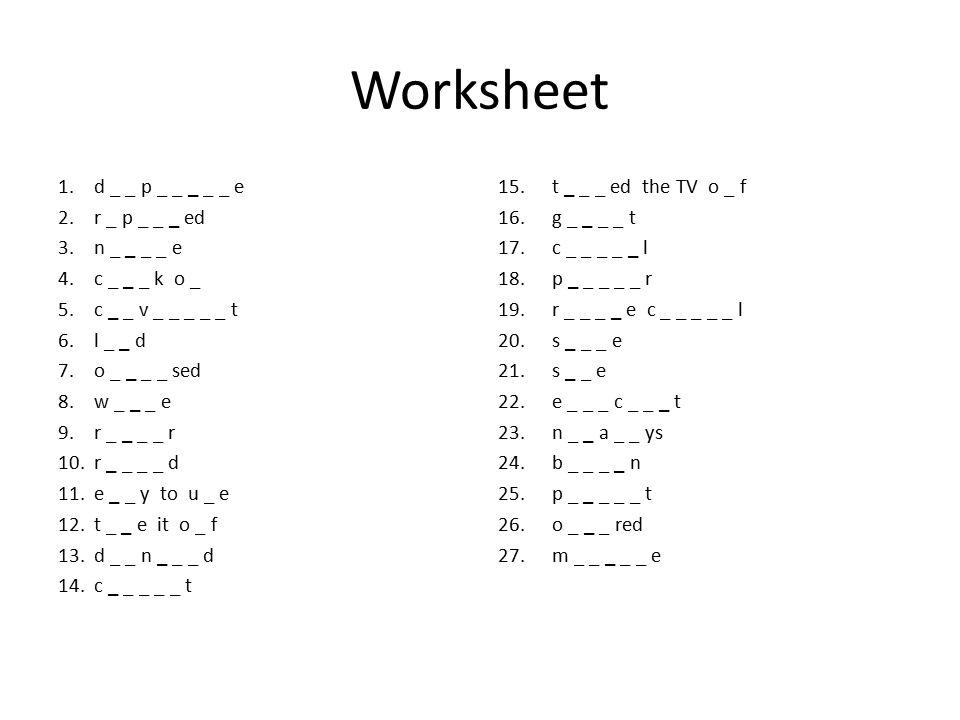 Worksheet 1.d _ _ p _ _ _ _ _ e 2.r _ p _ _ _ ed 3.n _ _ _ _ e 4.c _ _ _ k o _ 5.c _ _ v _ _ _ _ _ t 6.l _ _ d 7.o _ _ _ _ sed 8.w _ _ _ e 9.r _ _ _ _