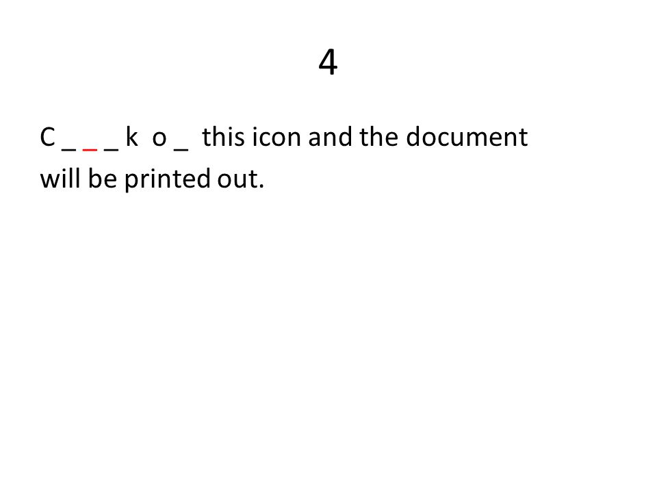 4 C _ _ _ k o _ this icon and the document will be printed out.