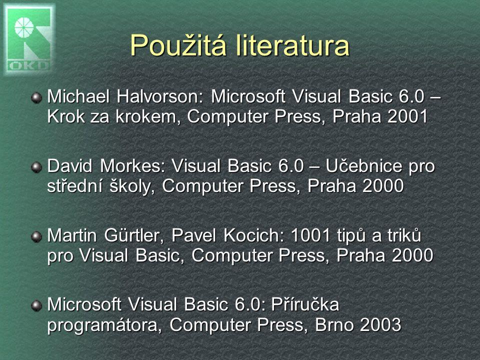 Použitá literatura Michael Halvorson: Microsoft Visual Basic 6.0 – Krok za krokem, Computer Press, Praha 2001 David Morkes: Visual Basic 6.0 – Učebnic