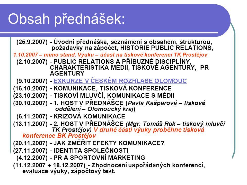 Obsah přednášek: (25.9.2007) - Úvodní přednáška, seznámení s obsahem, strukturou, požadavky na zápočet, HISTORIE PUBLIC RELATIONS, 1.10.2007 – mimo st
