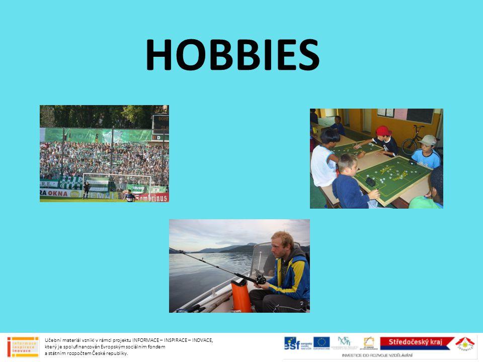 HOBBIES Učební materiál vznikl v rámci projektu INFORMACE – INSPIRACE – INOVACE, který je spolufinancován Evropským sociálním fondem a státním rozpočt