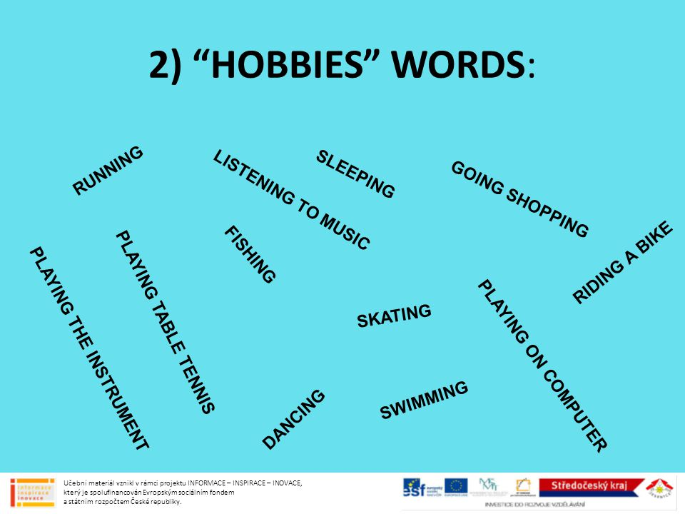 "2) ""HOBBIES"" WORDS: L I S T E N I N G T O M U S I C S K A T I N G G O I N G S H O P P I N G P L A Y I N G T A B L E T E N N I S P L A Y I N G O N C O"