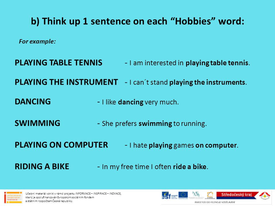 b) Think up 1 sentence on each Hobbies word: For example: PLAYING TABLE TENNIS - I am interested in playing table tennis.