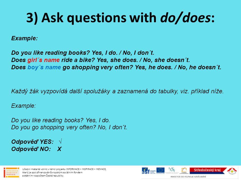 3) Ask questions with do/does: Učební materiál vznikl v rámci projektu INFORMACE – INSPIRACE – INOVACE, který je spolufinancován Evropským sociálním f