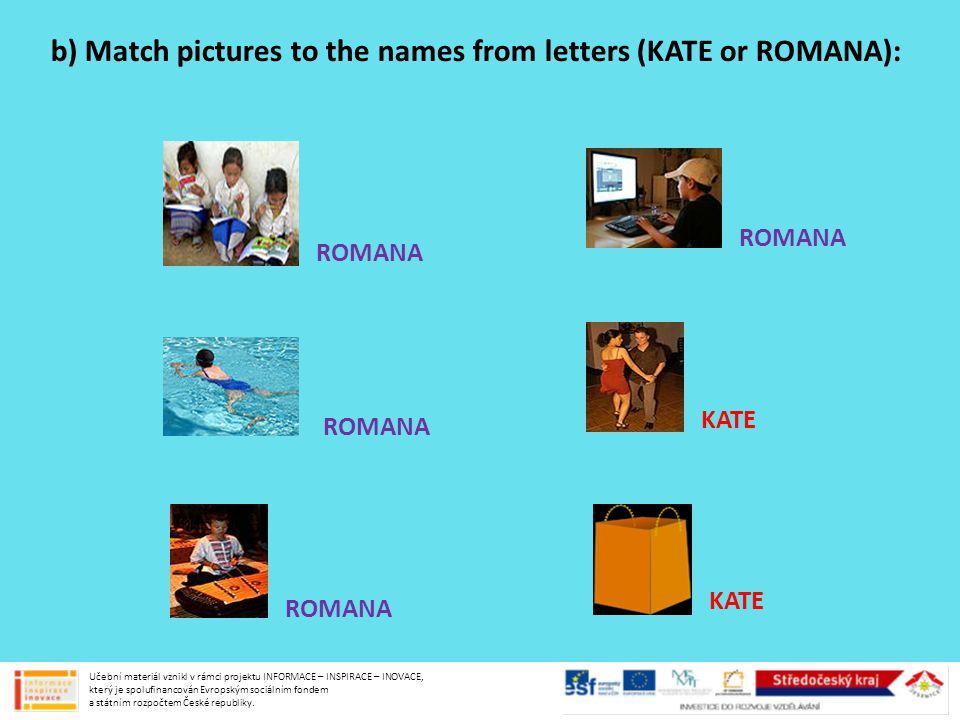 b) Match pictures to the names from letters (KATE or ROMANA): ROMANA KATE Učební materiál vznikl v rámci projektu INFORMACE – INSPIRACE – INOVACE, kte