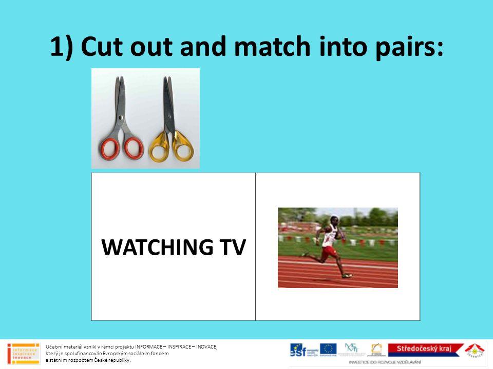 1) Cut out and match into pairs: WATCHING TV Učební materiál vznikl v rámci projektu INFORMACE – INSPIRACE – INOVACE, který je spolufinancován Evropsk