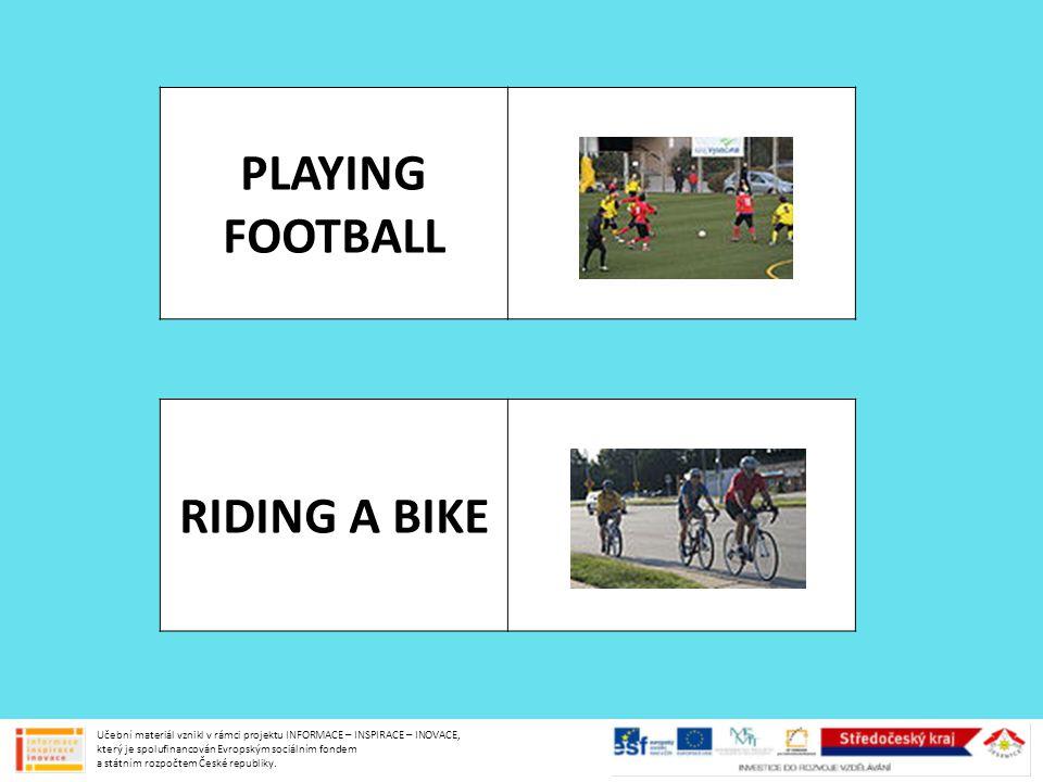 PLAYING FOOTBALL RIDING A BIKE Učební materiál vznikl v rámci projektu INFORMACE – INSPIRACE – INOVACE, který je spolufinancován Evropským sociálním f