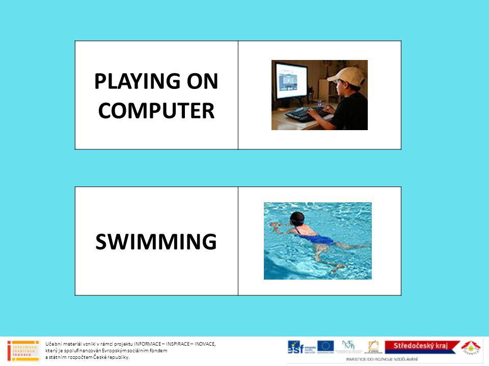 PLAYING ON COMPUTER SWIMMING Učební materiál vznikl v rámci projektu INFORMACE – INSPIRACE – INOVACE, který je spolufinancován Evropským sociálním fon