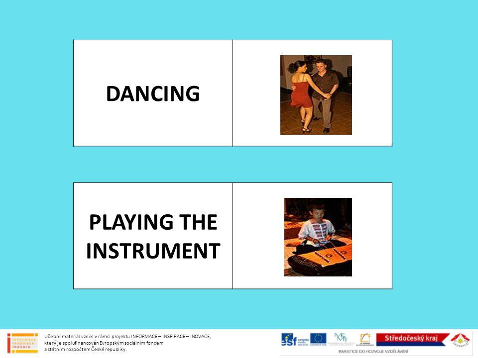 DANCING PLAYING THE INSTRUMENT Učební materiál vznikl v rámci projektu INFORMACE – INSPIRACE – INOVACE, který je spolufinancován Evropským sociálním f