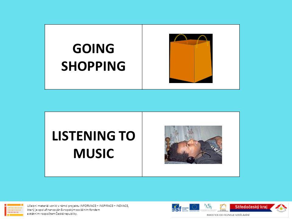 GOING SHOPPING LISTENING TO MUSIC Učební materiál vznikl v rámci projektu INFORMACE – INSPIRACE – INOVACE, který je spolufinancován Evropským sociální