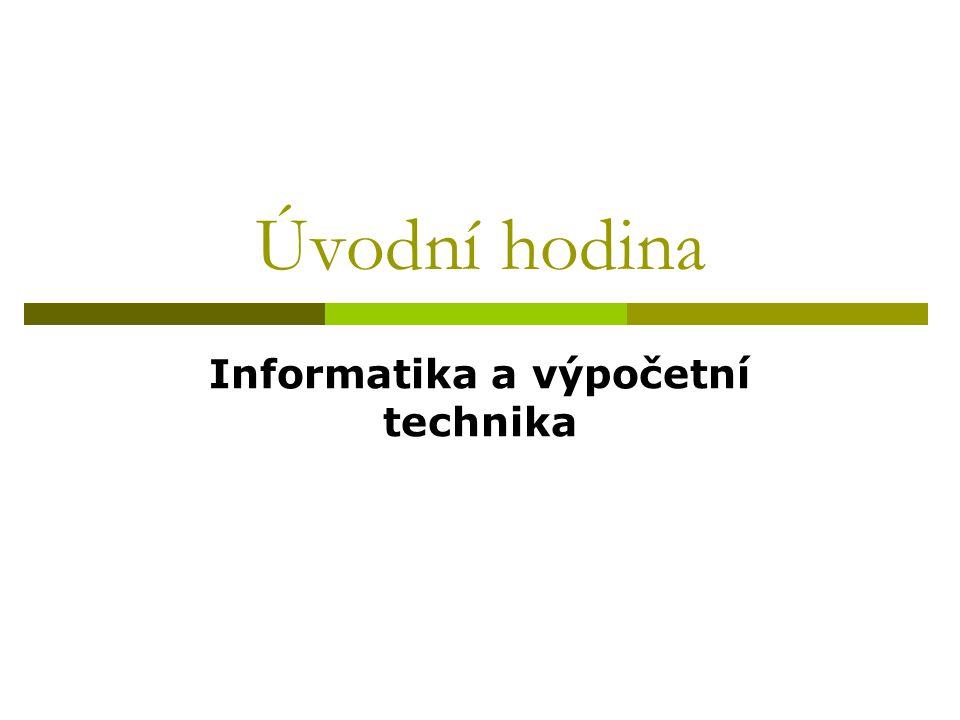 Úvodní hodina Informatika a výpočetní technika