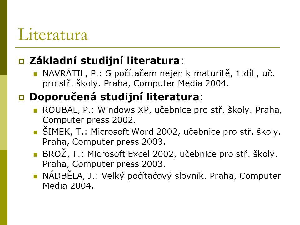 Literatura  Základní studijní literatura: NAVRÁTIL, P.: S počítačem nejen k maturitě, 1.díl, uč. pro stř. školy. Praha, Computer Media 2004.  Doporu