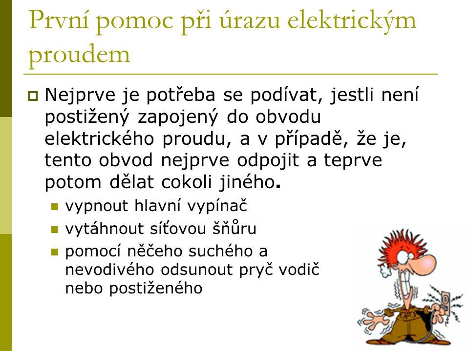 První pomoc při úrazu elektrickým proudem  Nejprve je potřeba se podívat, jestli není postižený zapojený do obvodu elektrického proudu, a v případě,