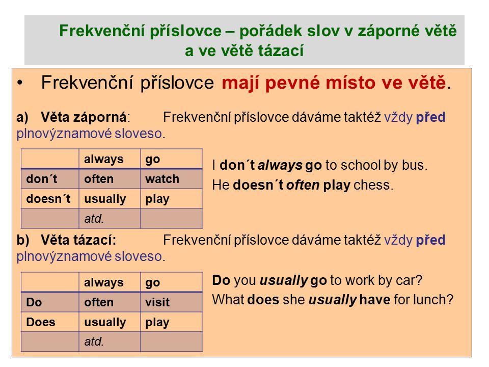 Frekvenční příslovce – pořádek slov v záporné větě a ve větě tázací Frekvenční příslovce mají pevné místo ve větě.