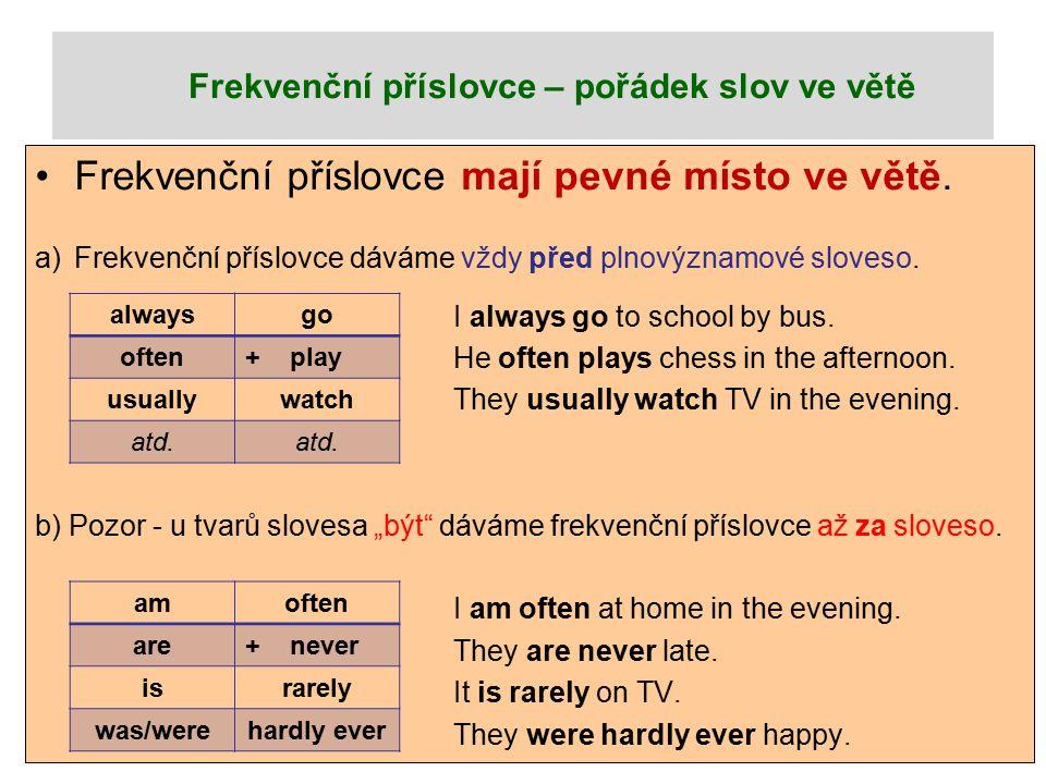 Frekvenční příslovce – pořádek slov ve větě Frekvenční příslovce mají pevné místo ve větě.