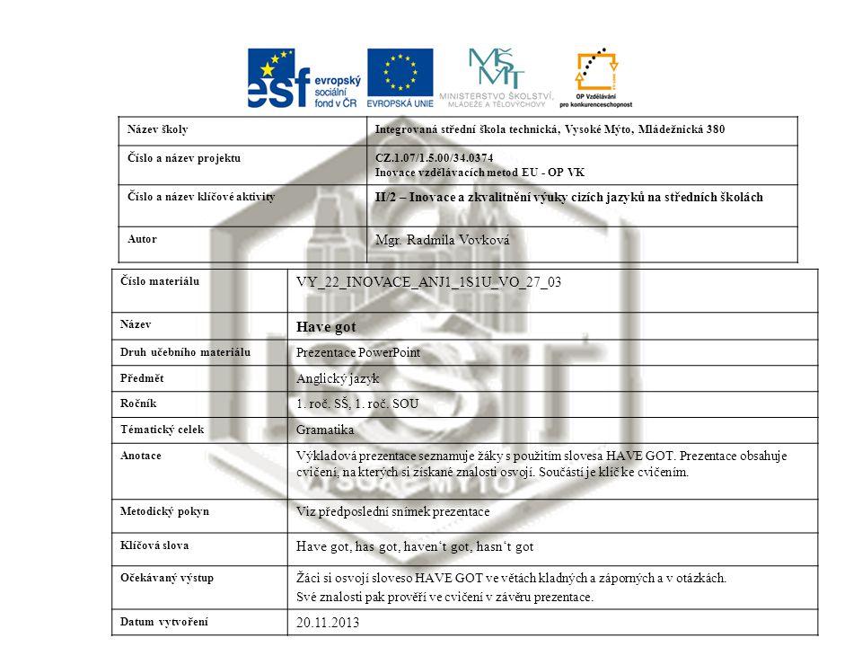 Název školyIntegrovaná střední škola technická, Vysoké Mýto, Mládežnická 380 Číslo a název projektuCZ.1.07/1.5.00/34.0374 Inovace vzdělávacích metod EU - OP VK Číslo a název klíčové aktivity II/2 – Inovace a zkvalitnění výuky cizích jazyků na středních školách Autor Mgr.
