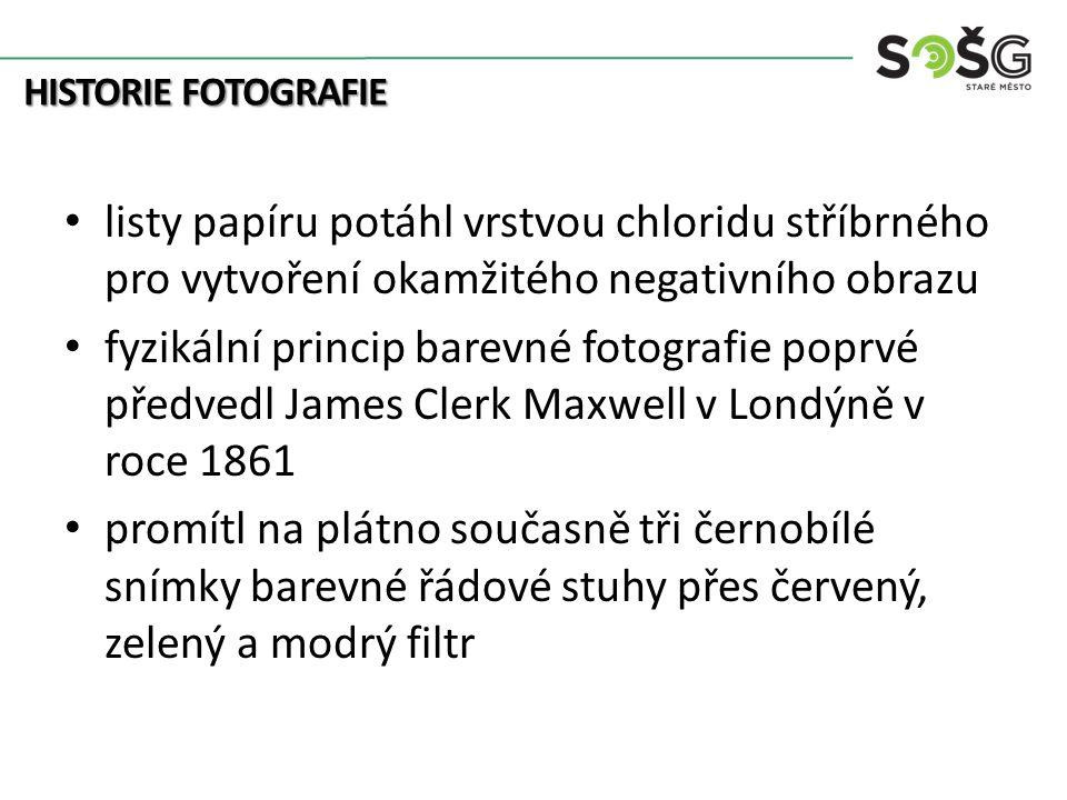 HISTORIE FOTOGRAFIE listy papíru potáhl vrstvou chloridu stříbrného pro vytvoření okamžitého negativního obrazu fyzikální princip barevné fotografie poprvé předvedl James Clerk Maxwell v Londýně v roce 1861 promítl na plátno současně tři černobílé snímky barevné řádové stuhy přes červený, zelený a modrý filtr