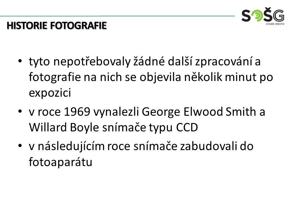 HISTORIE FOTOGRAFIE tyto nepotřebovaly žádné další zpracování a fotografie na nich se objevila několik minut po expozici v roce 1969 vynalezli George Elwood Smith a Willard Boyle snímače typu CCD v následujícím roce snímače zabudovali do fotoaparátu