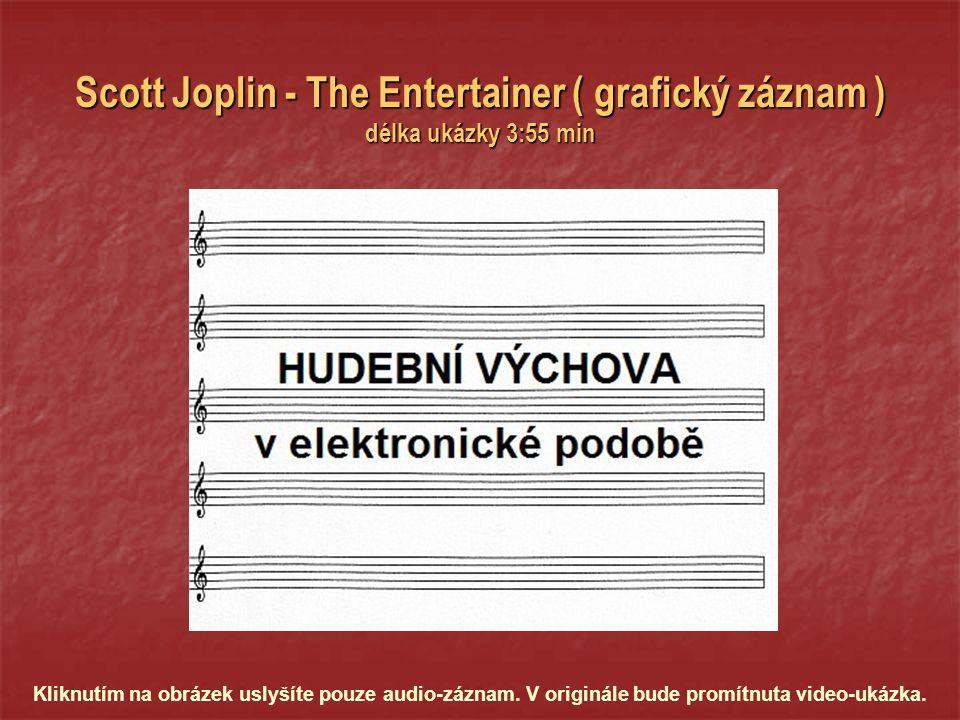 Scott Joplin - The Entertainer ( grafický záznam ) délka ukázky 3:55 min Kliknutím na obrázek uslyšíte pouze audio-záznam.