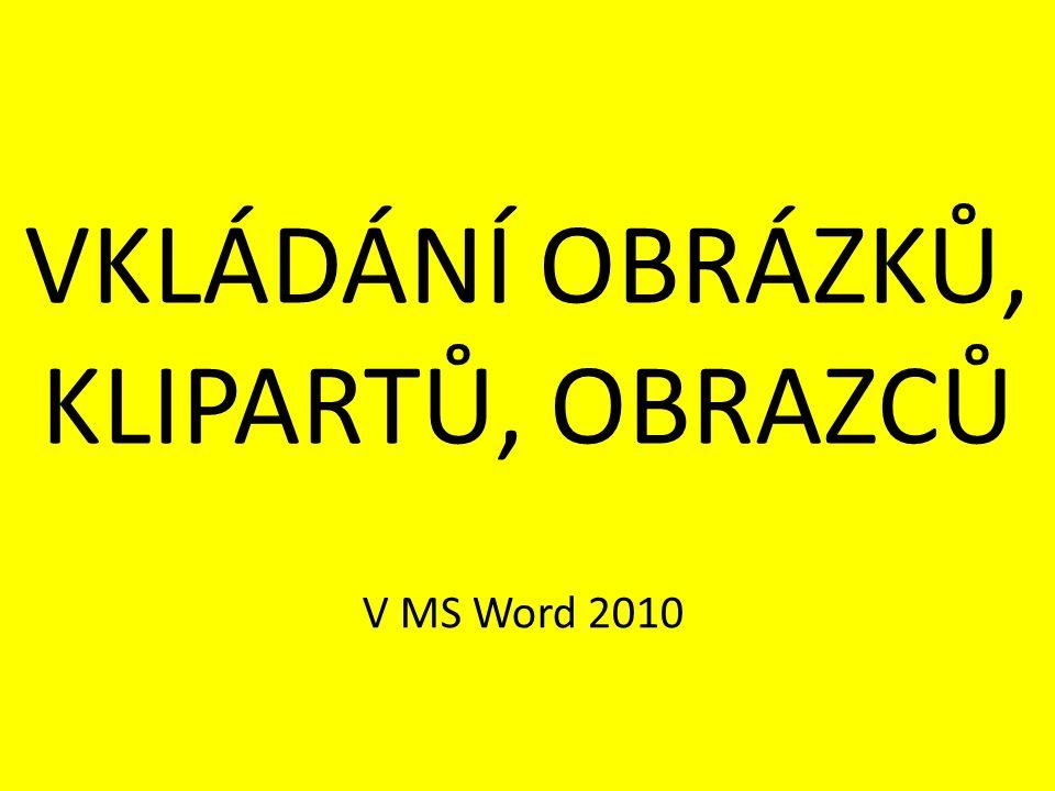 VKLÁDÁNÍ OBRÁZKŮ, KLIPARTŮ, OBRAZCŮ V MS Word 2010