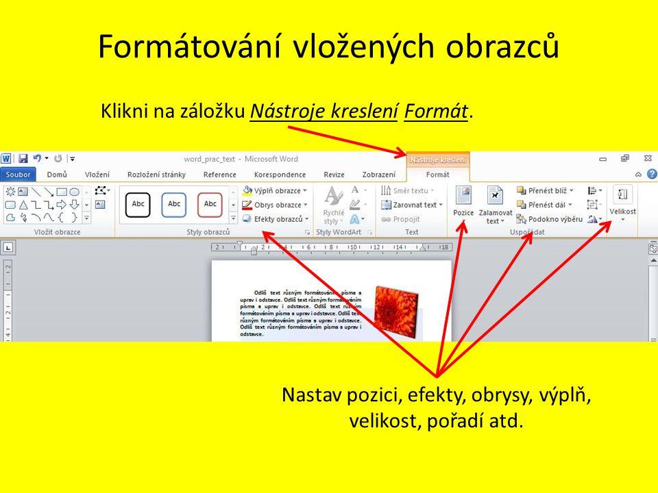 Formátování vložených obrazců Nastav pozici, efekty, obrysy, výplň, velikost, pořadí atd.