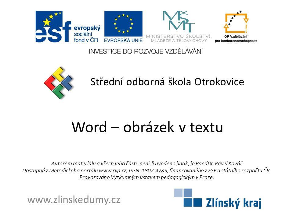Word – obrázek v textu Střední odborná škola Otrokovice www.zlinskedumy.cz Autorem materiálu a všech jeho částí, není-li uvedeno jinak, je PaedDr. Pav