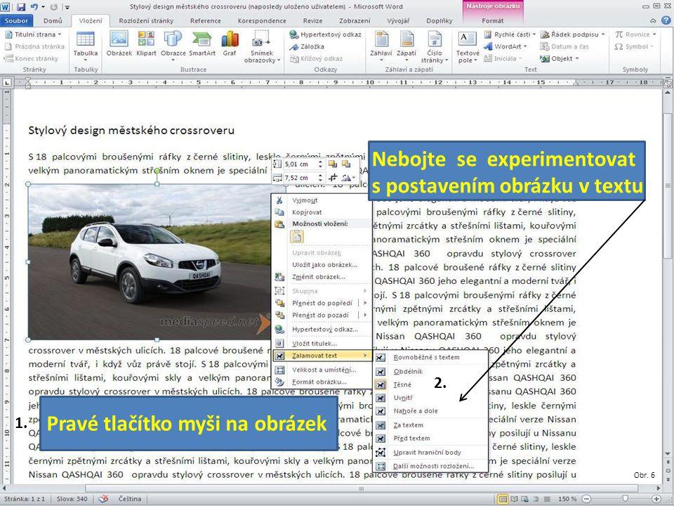 Nebojte se experimentovat s postavením obrázku v textu Pravé tlačítko myši na obrázek 1. 2. Obr. 6