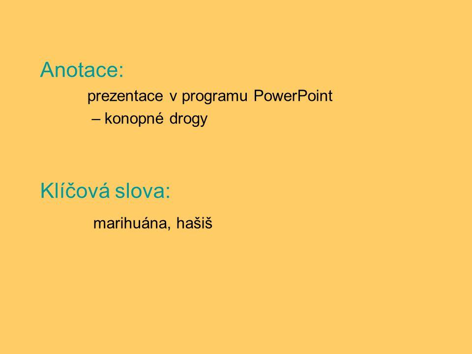 Anotace: prezentace v programu PowerPoint – konopné drogy Klíčová slova: marihuána, hašiš
