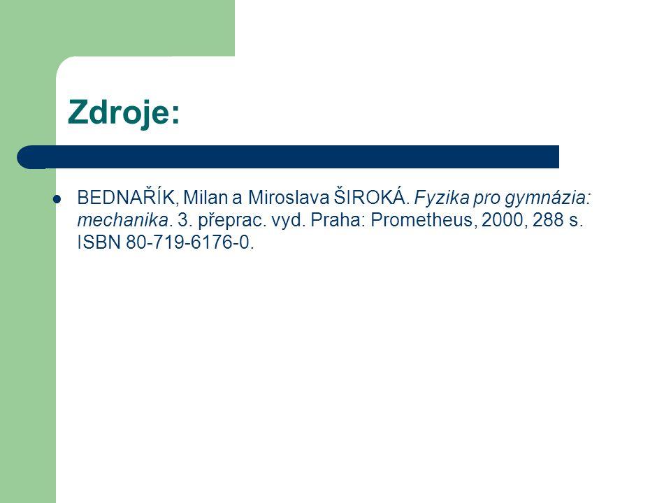 Zdroje: BEDNAŘÍK, Milan a Miroslava ŠIROKÁ. Fyzika pro gymnázia: mechanika.